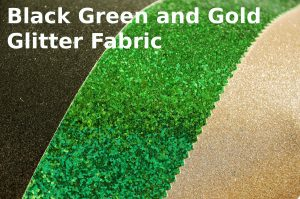 green gold and black sheets of glitter fabric